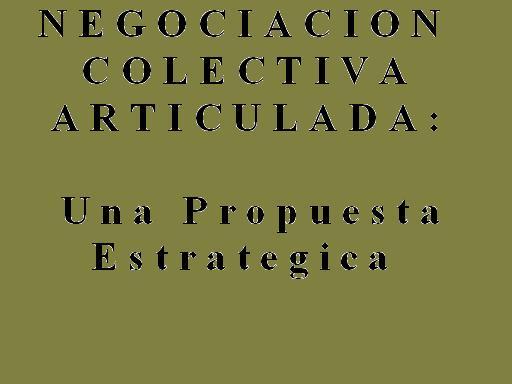 Negociacion Colectiva Articulada : Una Propuesta Estrategica